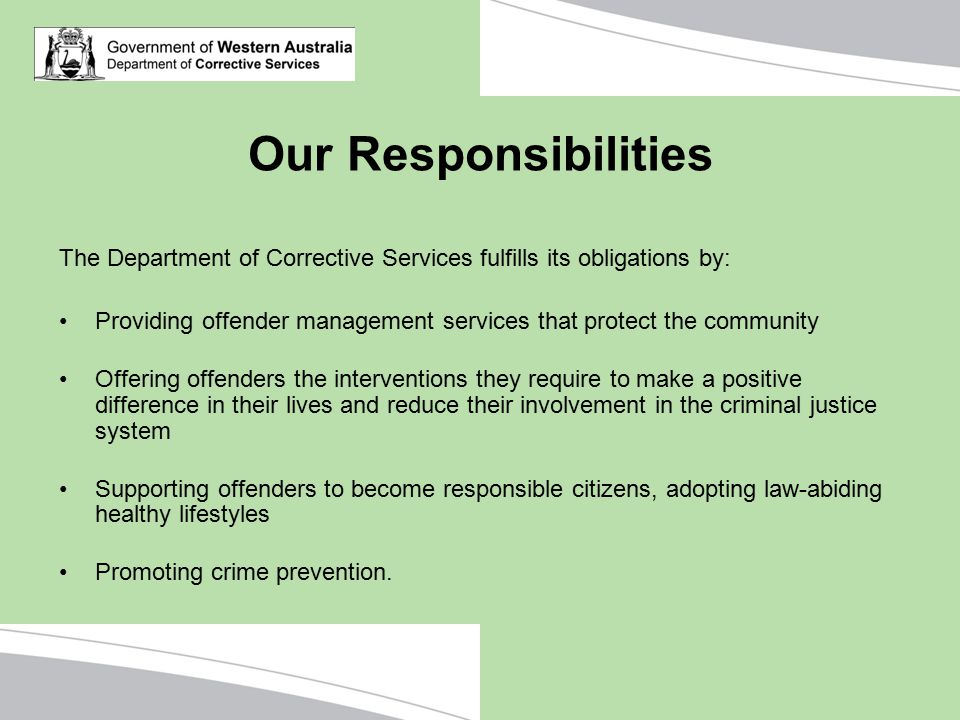 Our Responsibilities The Department of Corrective Services fulfills its obligations by:
