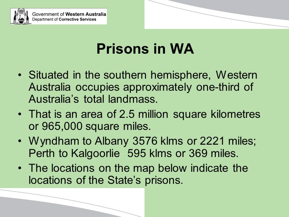 Prisons in WA Situated in the southern hemisphere, Western Australia occupies approximately one-third of Australia's total landmass.