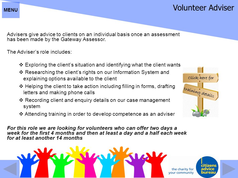 MENU Volunteer Adviser. Advisers give advice to clients on an individual basis once an assessment has been made by the Gateway Assessor.