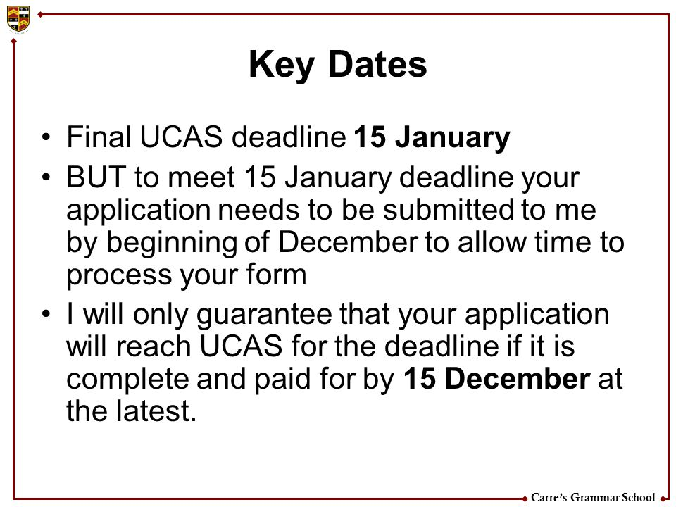 Key Dates Final UCAS deadline 15 January