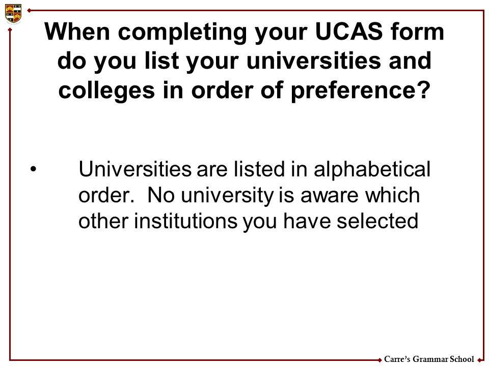 When completing your UCAS form do you list your universities and colleges in order of preference