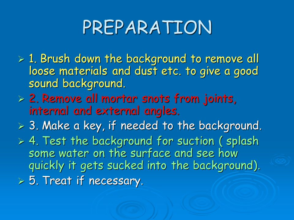 PREPARATION 1. Brush down the background to remove all loose materials and dust etc. to give a good sound background.
