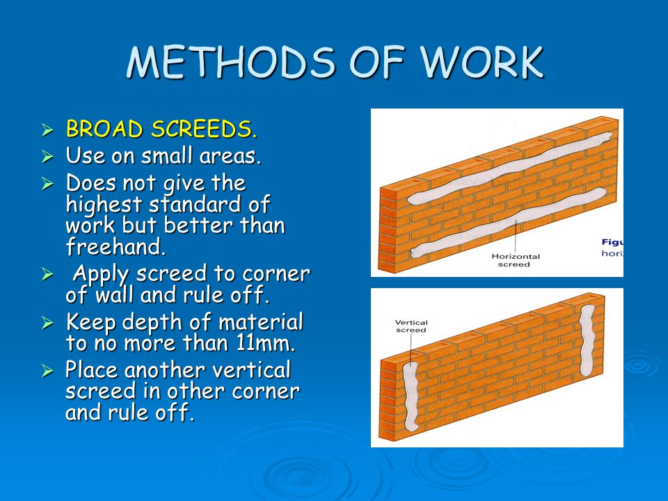METHODS OF WORK BROAD SCREEDS. Use on small areas.