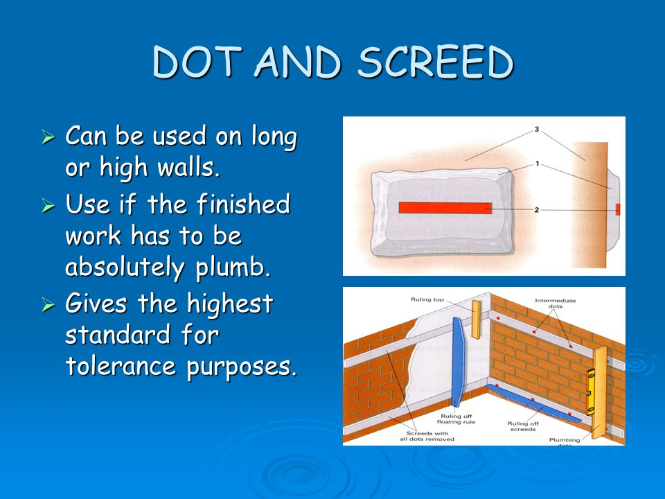 DOT AND SCREED Can be used on long or high walls.