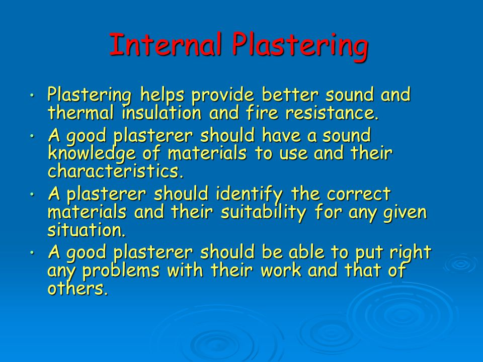 Internal Plastering Plastering helps provide better sound and thermal insulation and fire resistance.