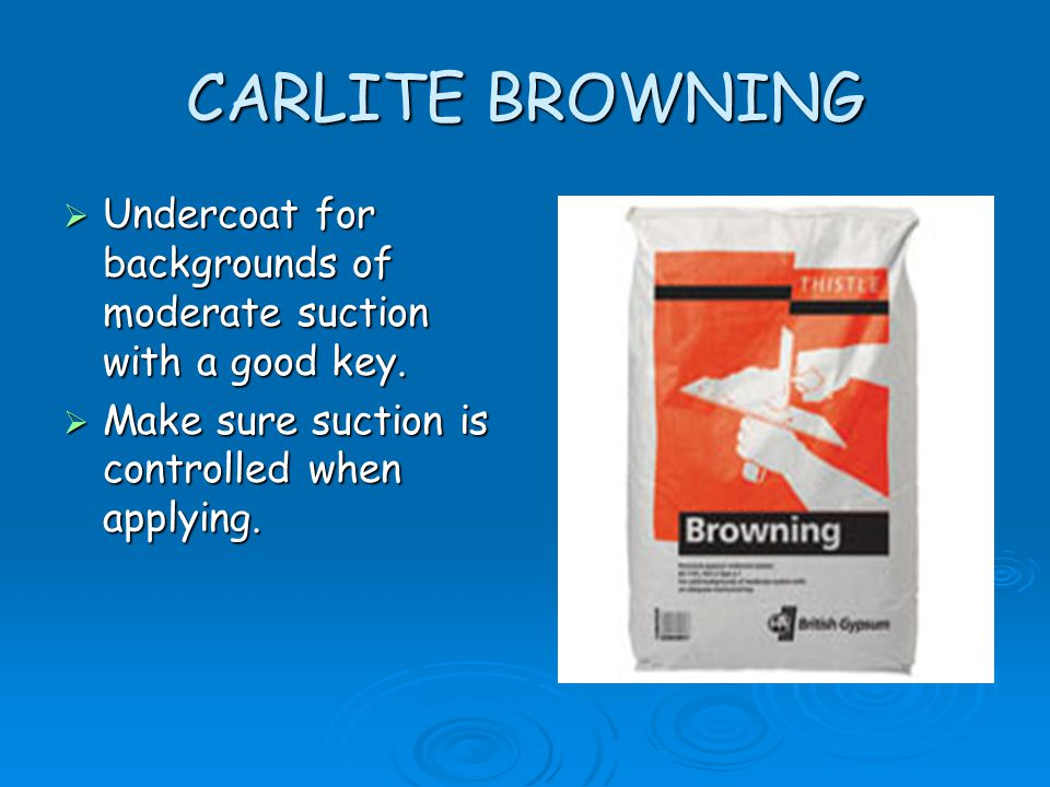 CARLITE BROWNING Undercoat for backgrounds of moderate suction with a good key.