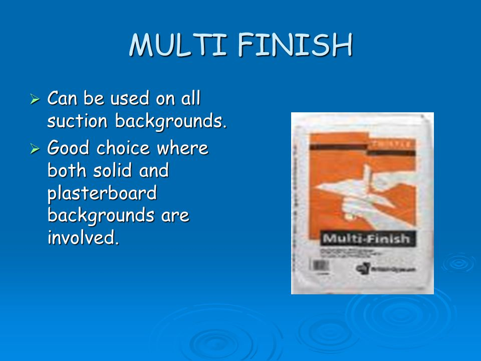 MULTI FINISH Can be used on all suction backgrounds.