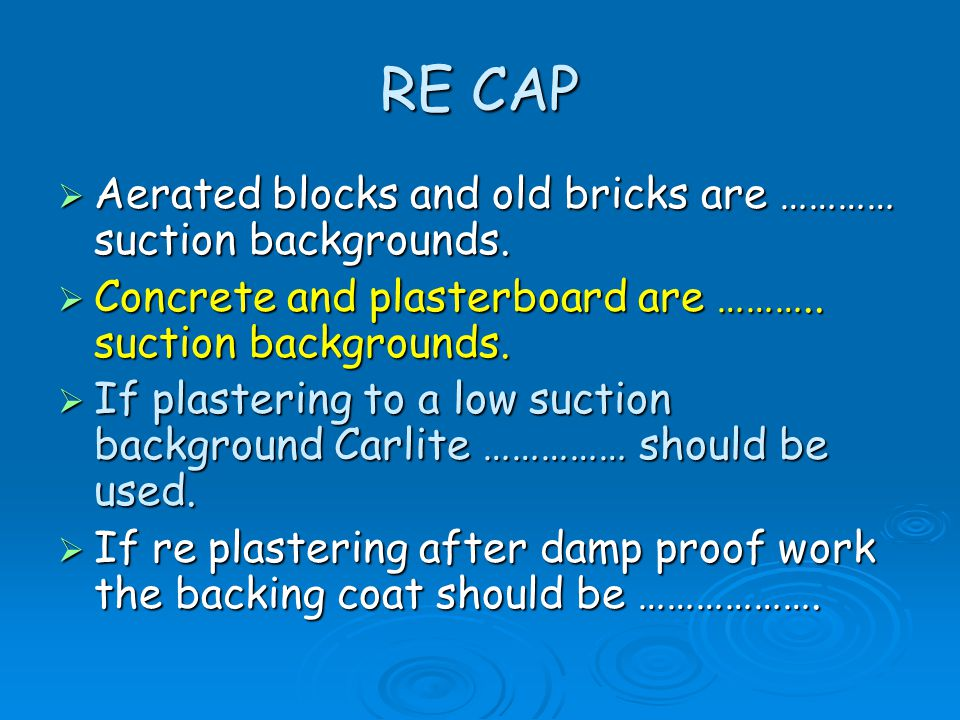 RE CAP Aerated blocks and old bricks are ………… suction backgrounds.