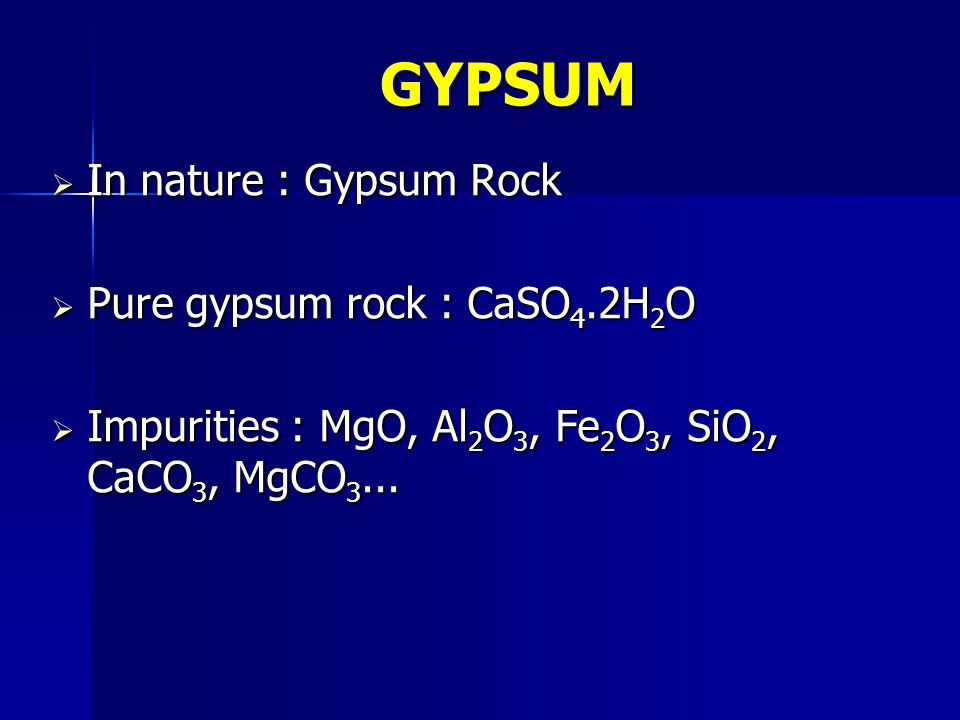 GYPSUM In nature : Gypsum Rock Pure gypsum rock : CaSO4.2H2O