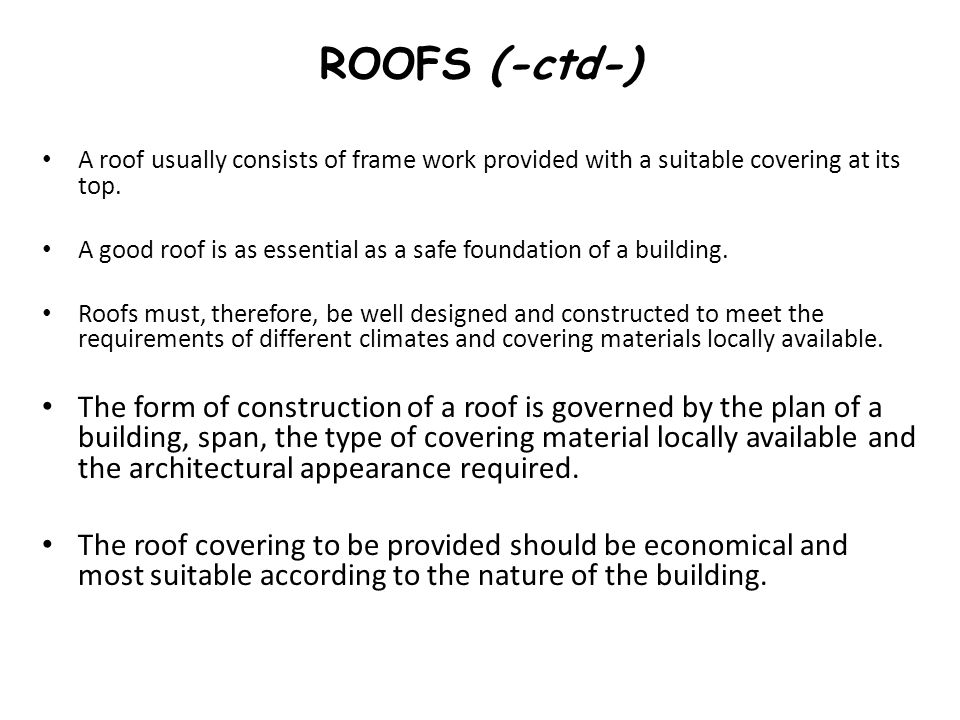ROOFS (-ctd-) A roof usually consists of frame work provided with a suitable covering at its top.