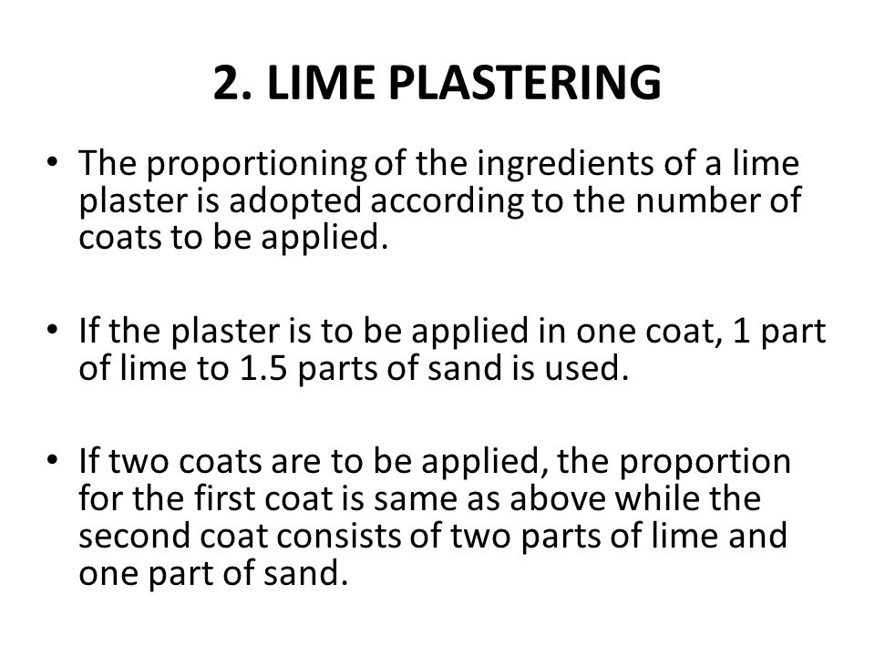 2. LIME PLASTERING The proportioning of the ingredients of a lime plaster is adopted according to the number of coats to be applied.