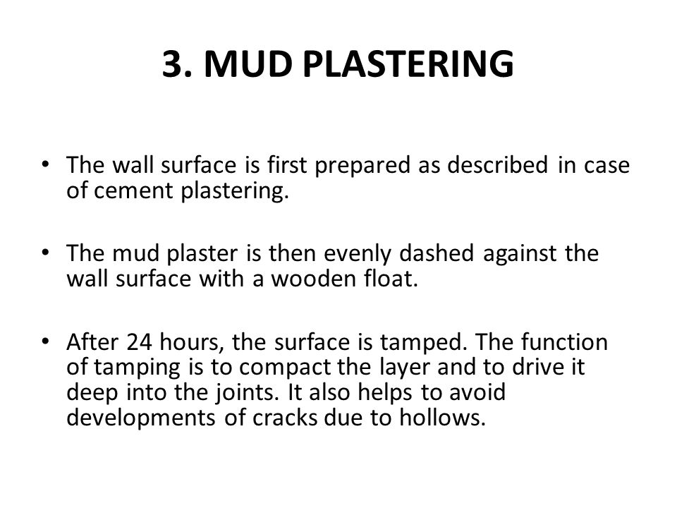 3. MUD PLASTERING The wall surface is first prepared as described in case of cement plastering.