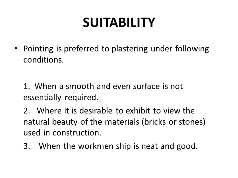 SUITABILITY Pointing is preferred to plastering under following conditions. 1. When a smooth and even surface is not essentially required.
