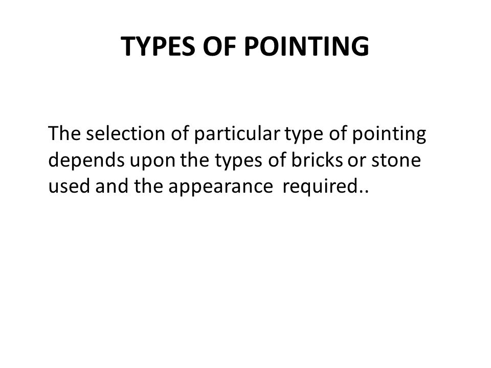 TYPES OF POINTING The selection of particular type of pointing depends upon the types of bricks or stone used and the appearance required..