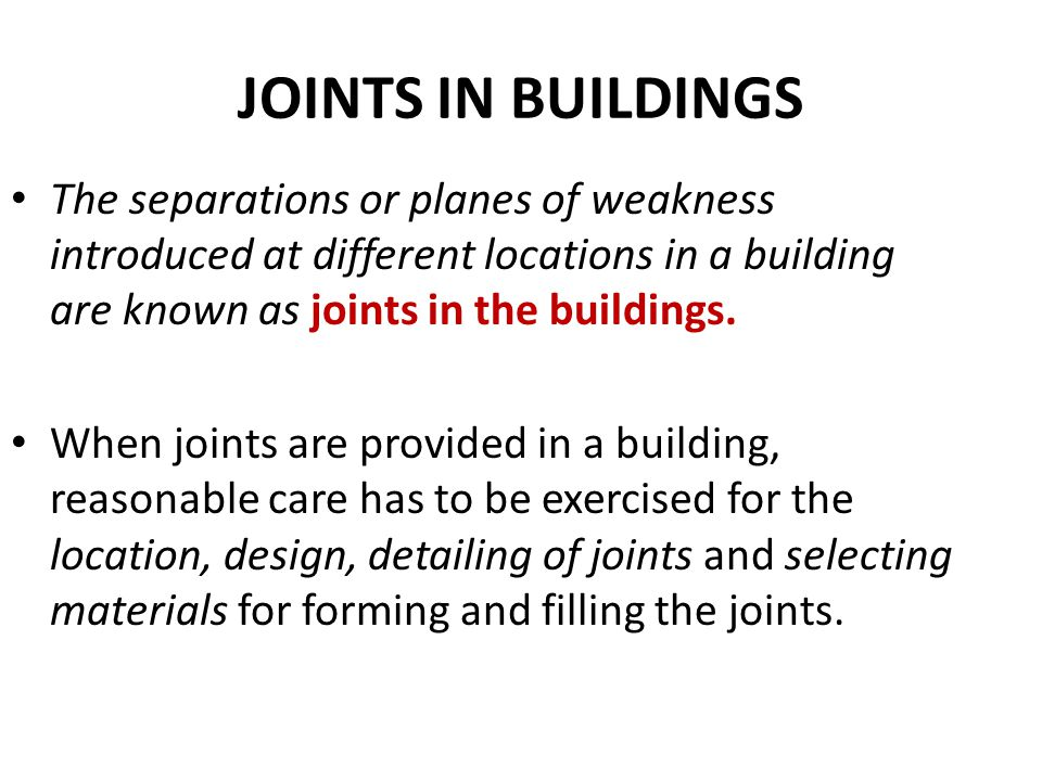 JOINTS IN BUILDINGS The separations or planes of weakness introduced at different locations in a building are known as joints in the buildings.