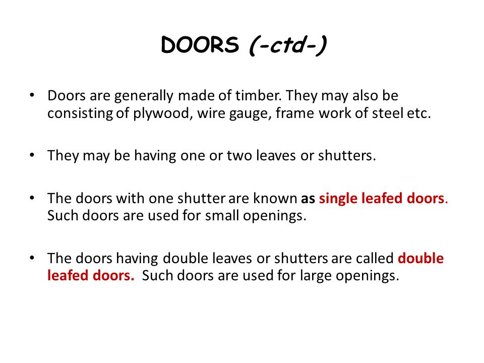 DOORS (-ctd-) Doors are generally made of timber. They may also be consisting of plywood, wire gauge, frame work of steel etc.