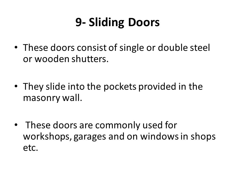 9- Sliding Doors These doors consist of single or double steel or wooden shutters. They slide into the pockets provided in the masonry wall.