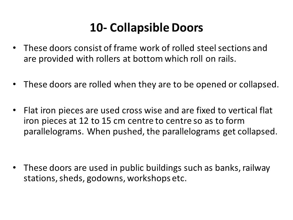 10- Collapsible Doors These doors consist of frame work of rolled steel sections and are provided with rollers at bottom which roll on rails.