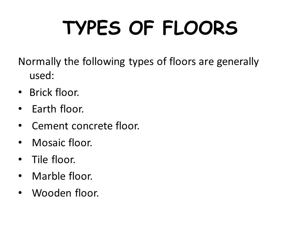 TYPES OF FLOORS Normally the following types of floors are generally used: Brick floor. Earth floor.