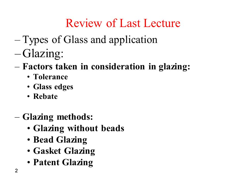 Review of Last Lecture Glazing: Types of Glass and application