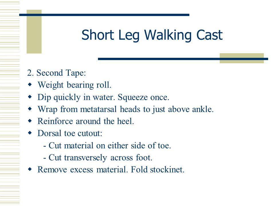 Short Leg Walking Cast 2. Second Tape: Weight bearing roll.