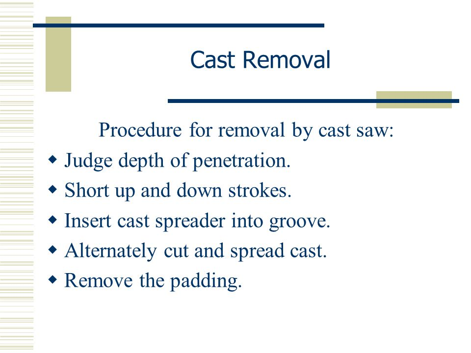 Procedure for removal by cast saw:
