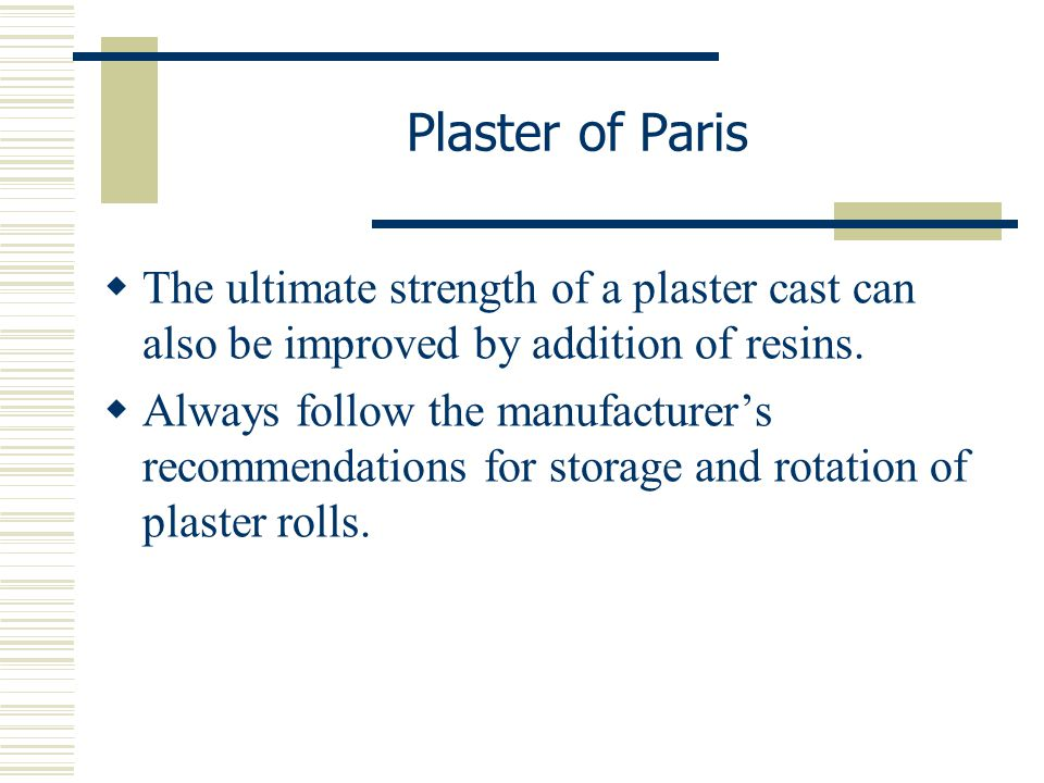 Plaster of Paris The ultimate strength of a plaster cast can also be improved by addition of resins.