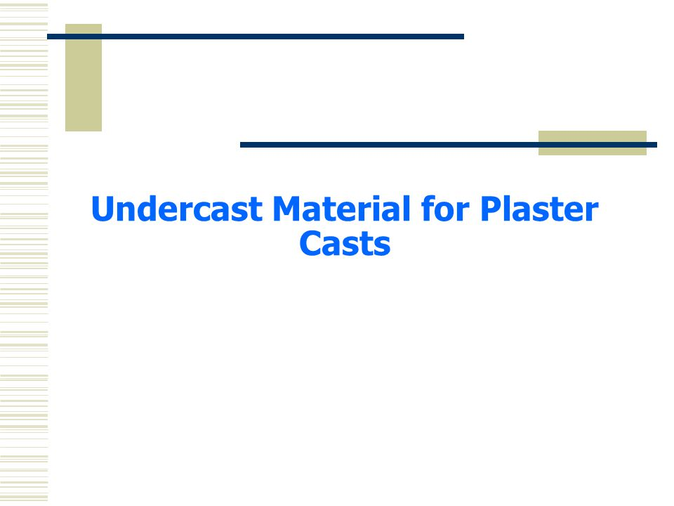 Undercast Material for Plaster Casts
