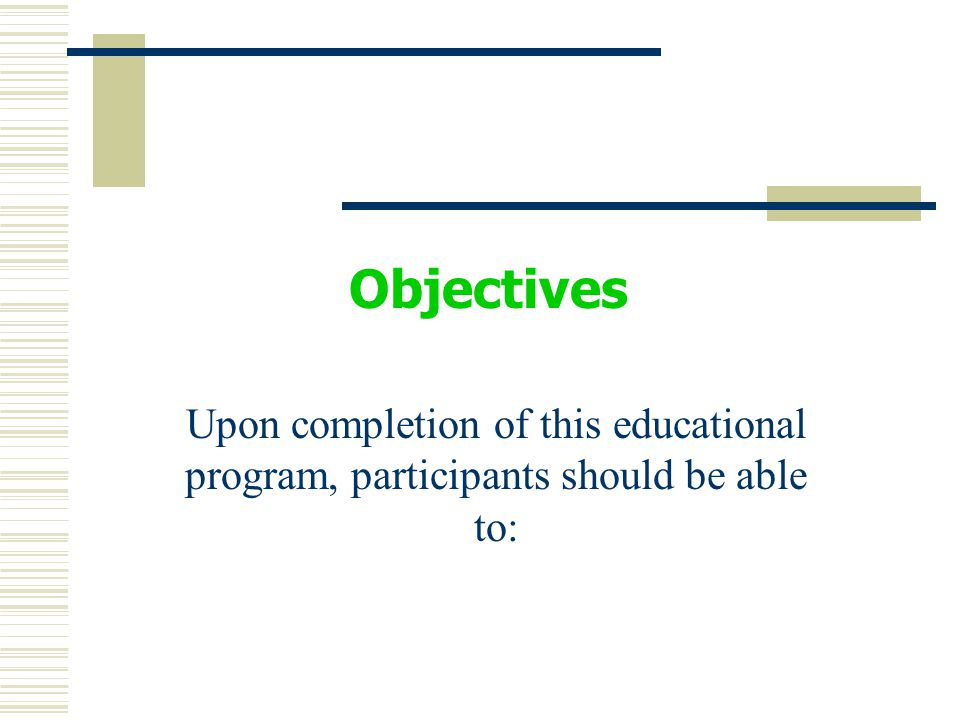 Objectives Upon completion of this educational program, participants should be able to: