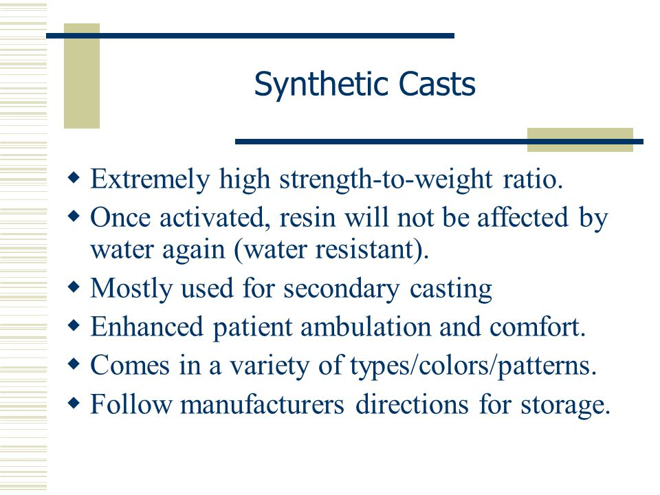 Synthetic Casts Extremely high strength-to-weight ratio.