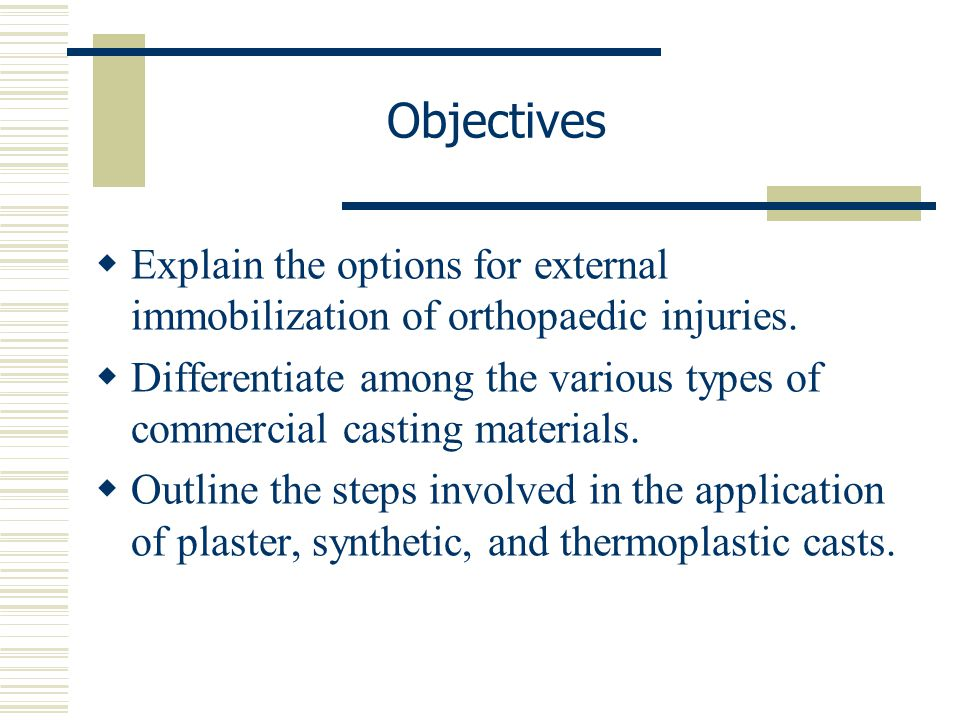 Objectives Explain the options for external immobilization of orthopaedic injuries.