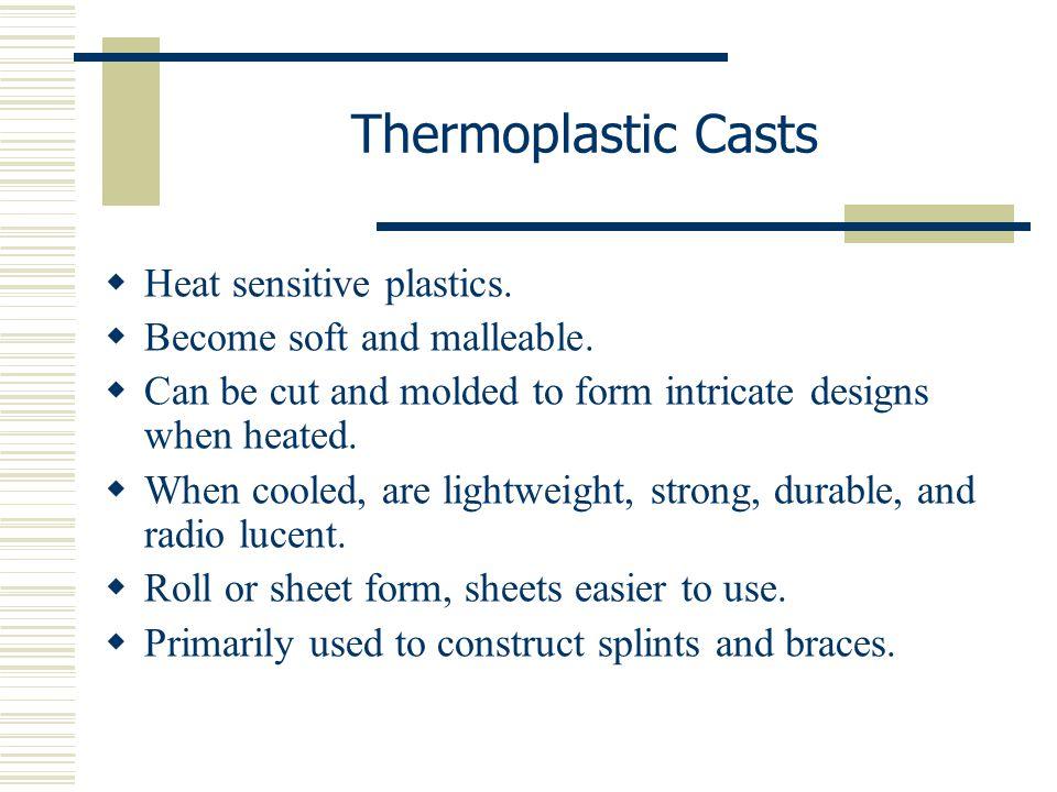 Thermoplastic Casts Heat sensitive plastics.