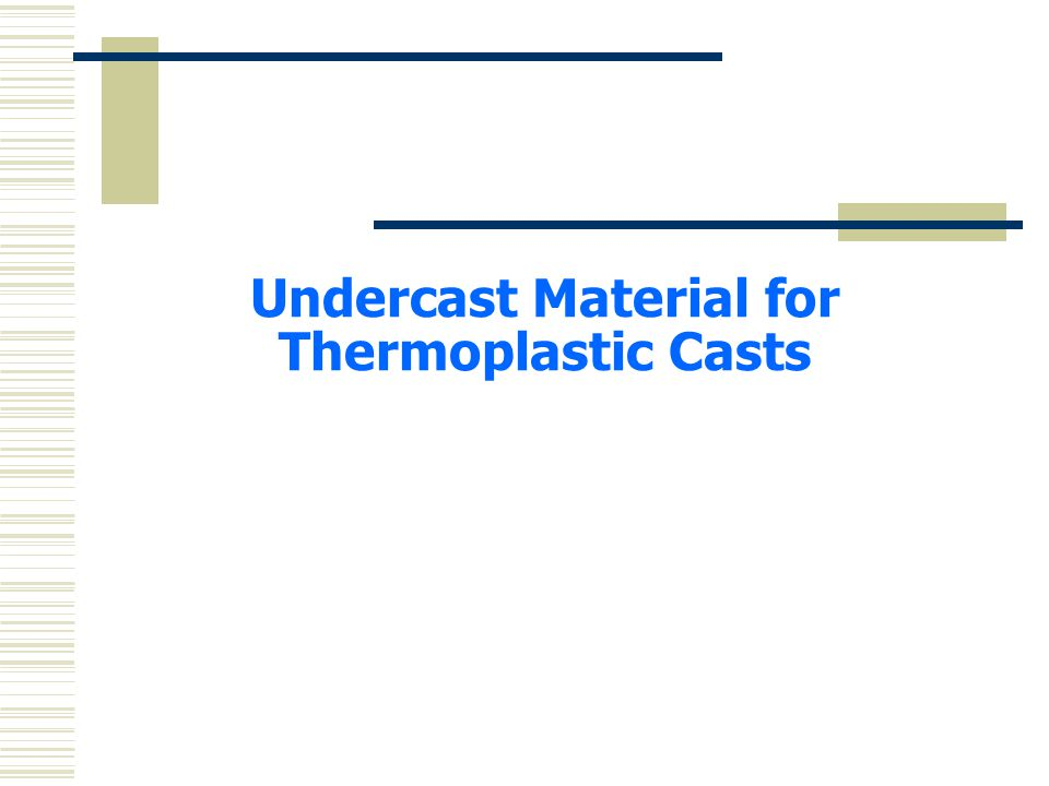 Undercast Material for Thermoplastic Casts