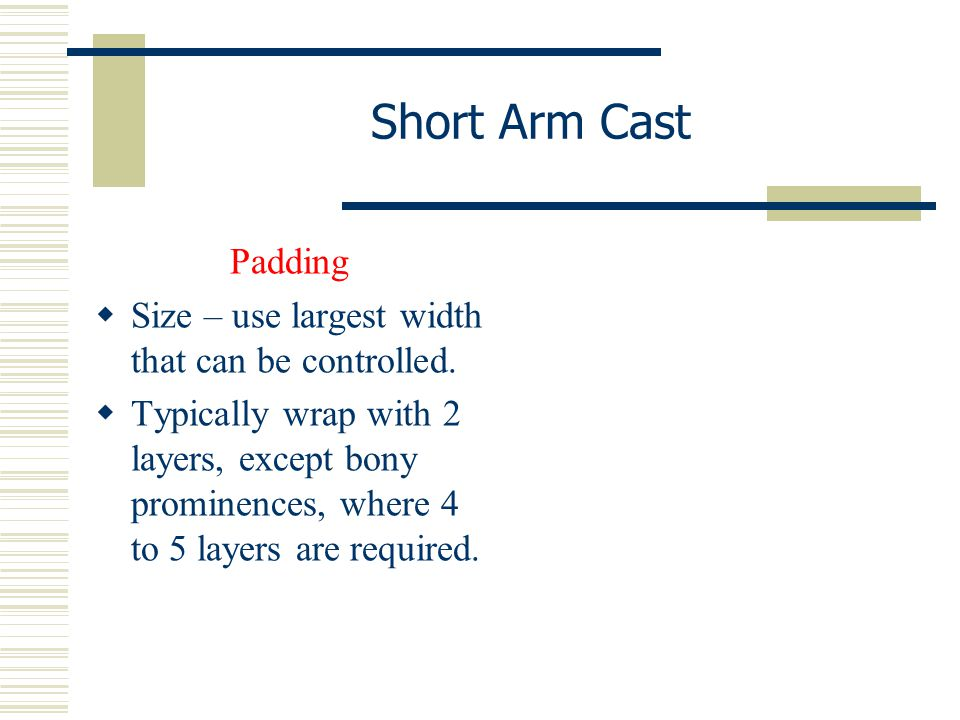 Short Arm Cast Padding. Size – use largest width that can be controlled.