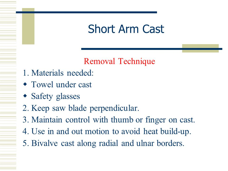 Short Arm Cast Removal Technique 1. Materials needed: Towel under cast