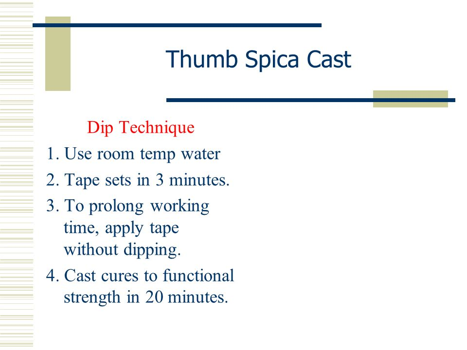Thumb Spica Cast Dip Technique 1. Use room temp water