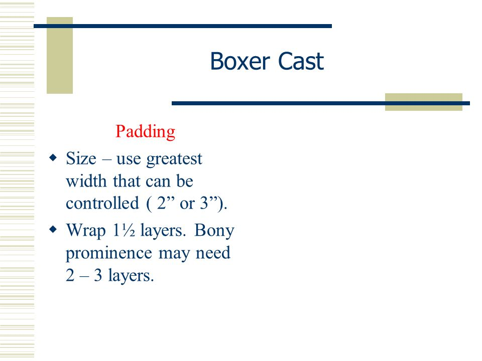 Boxer Cast Padding. Size – use greatest width that can be controlled ( 2 or 3 ).