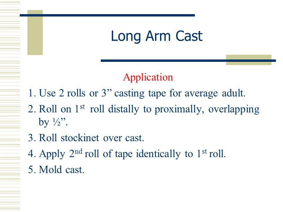 Long Arm Cast Application