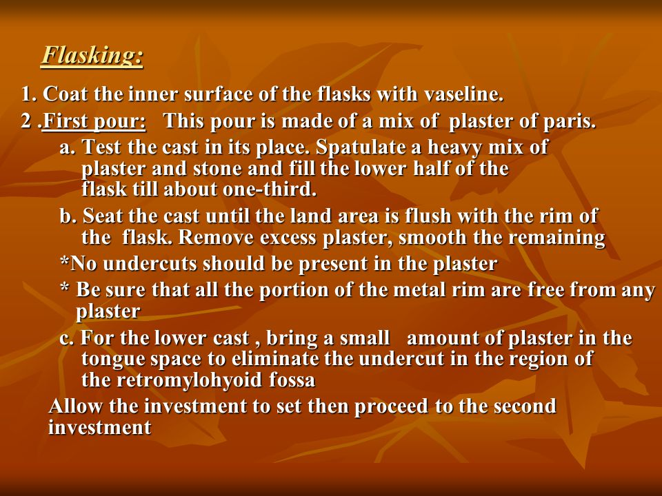 Flasking: 1. Coat the inner surface of the flasks with vaseline.