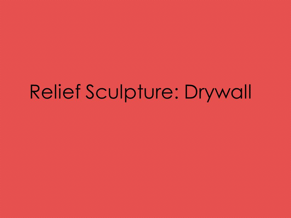 Relief Sculpture: Drywall