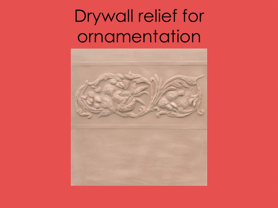Drywall relief for ornamentation
