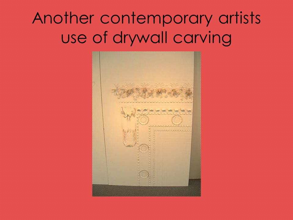 Another contemporary artists use of drywall carving