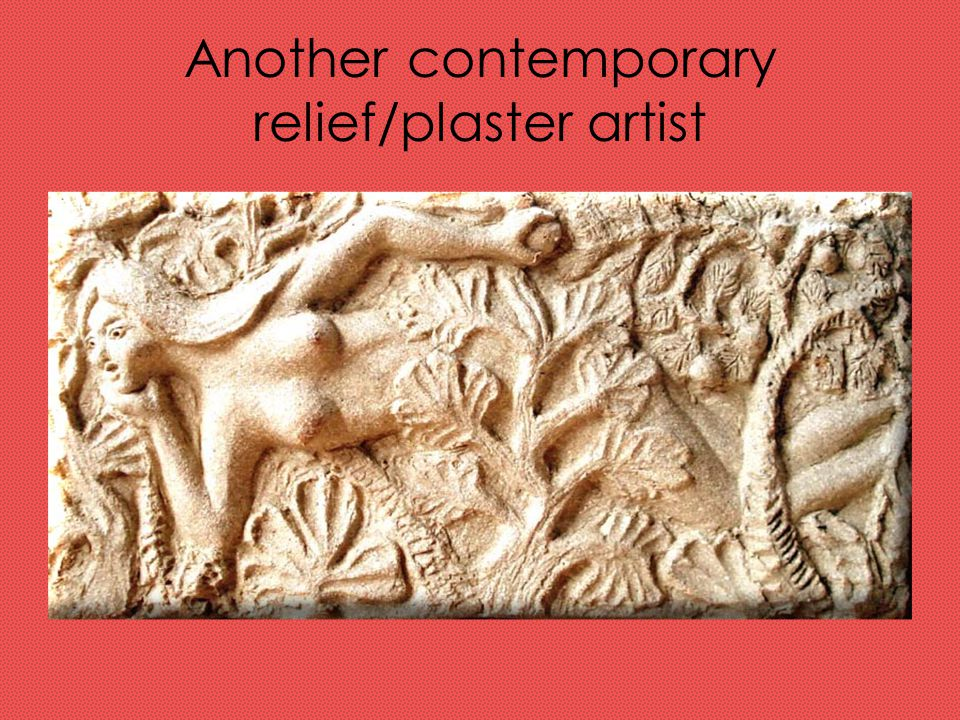 Another contemporary relief/plaster artist