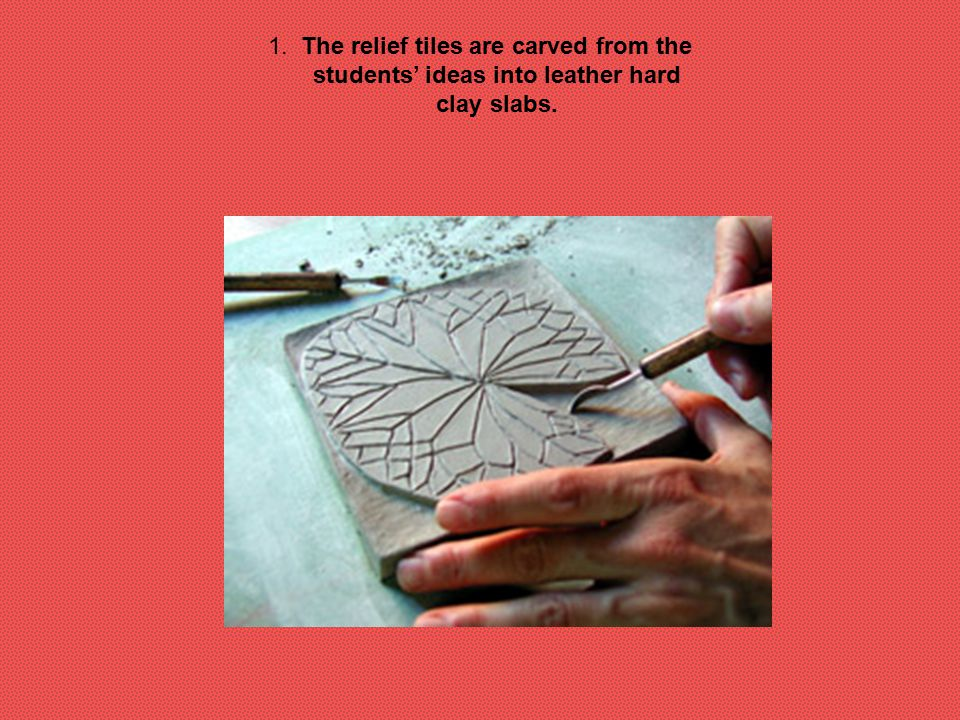 1. The relief tiles are carved from the students' ideas into leather hard clay slabs.