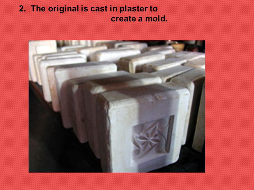 2. The original is cast in plaster to create a mold.