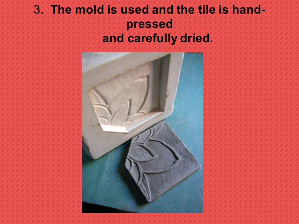 3. The mold is used and the tile is hand-pressed and carefully dried.