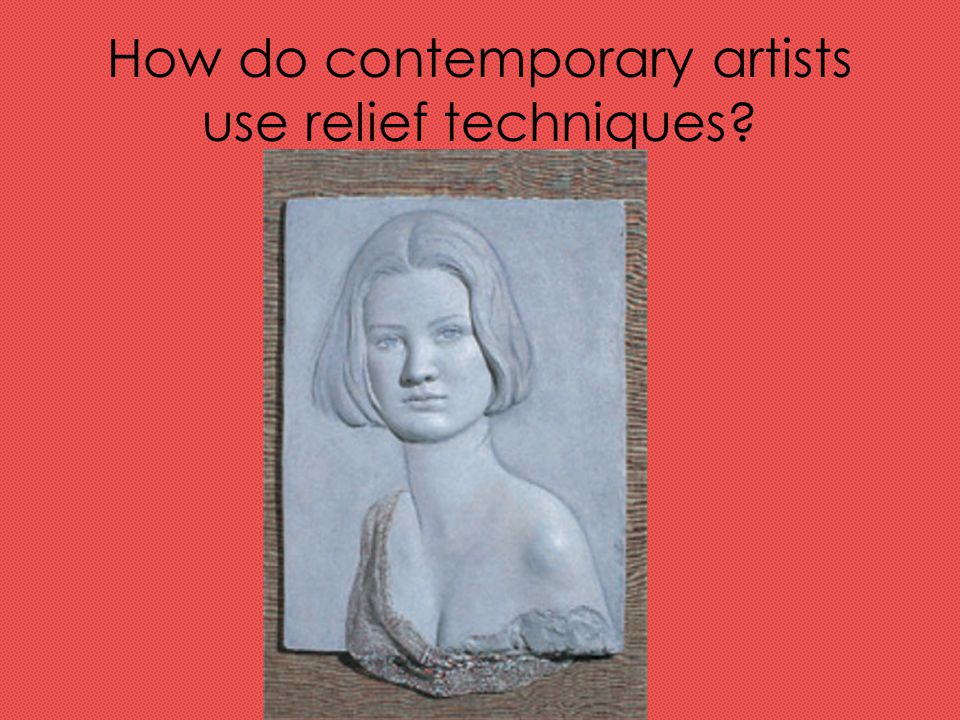 How do contemporary artists use relief techniques