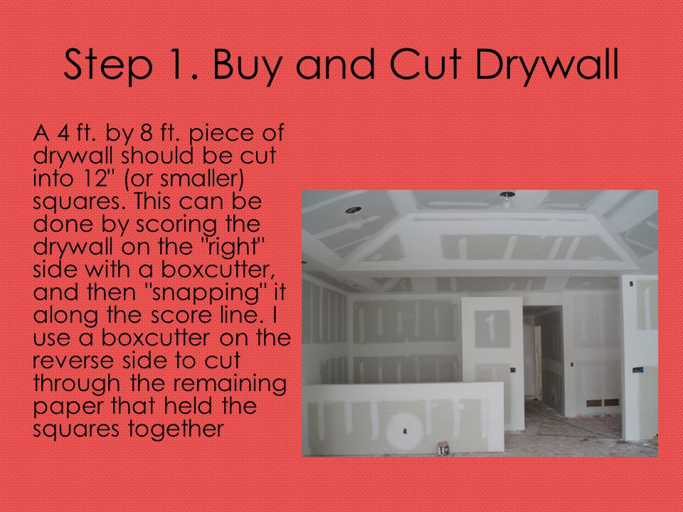 Step 1. Buy and Cut Drywall