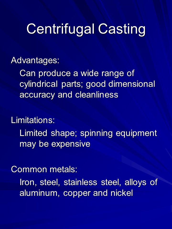 Centrifugal Casting Advantages: