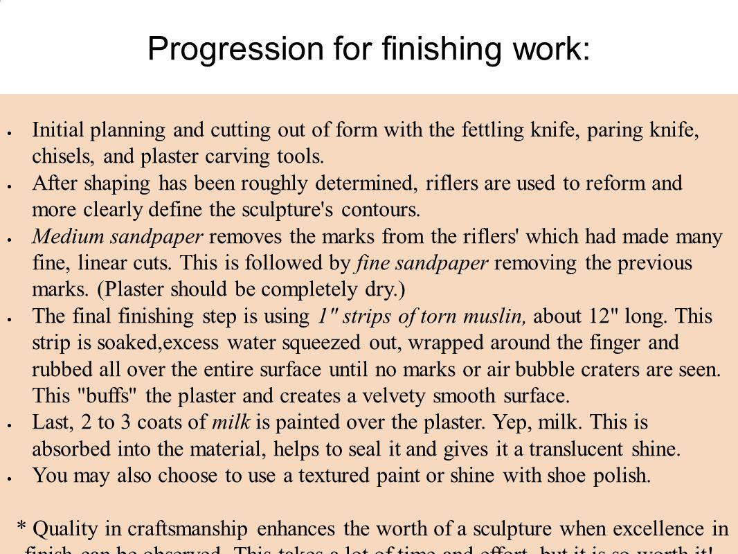 Progression for finishing work:
